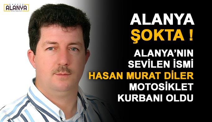 Alanya'nın sevilen ismi Hasan Murat Diler motosiklet kurbanı oldu