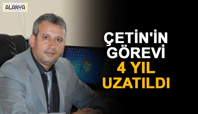 Gazipaşalı Çetin'in görevi 4 yıl uzatıldı