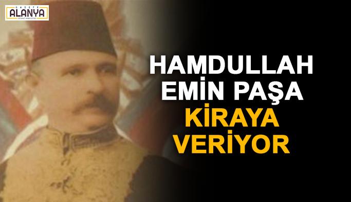 Hamdullah Emin Paşa kiraya veriyor