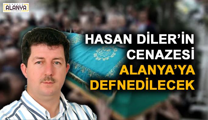 Hasan Diler'in cenazesi Alanya'ya defnedilecek