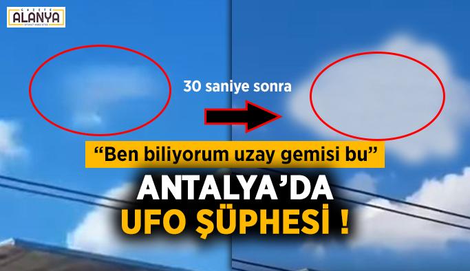Sosyal medya çalkalanıyor ! Antalya'da UFO şüphesi