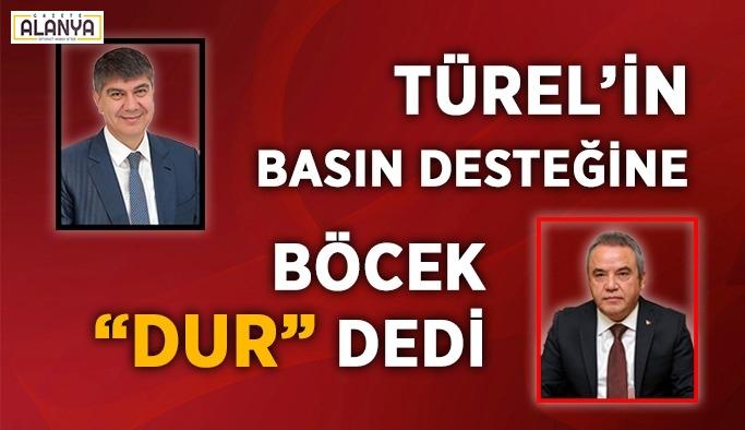 Türel'in basın desteğine Böcek dur dedi!