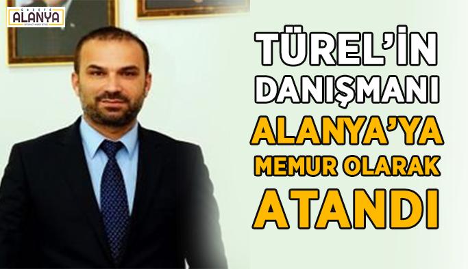 Türel'in danışmanı Alanya'ya atandı