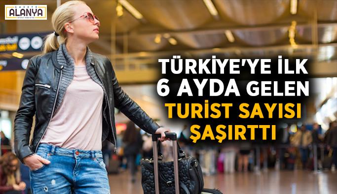 Türkiye'ye ilk 6 ayda gelen turist sayısı şaşırttı