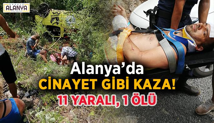 Alanya'da cinayet gibi kaza! 11 yaralı, 1 ölü