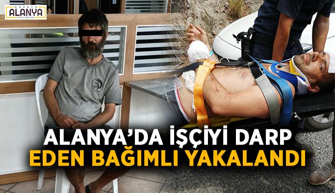 Alanya'da belediye işçisini darp eden bağımlı yakalandı