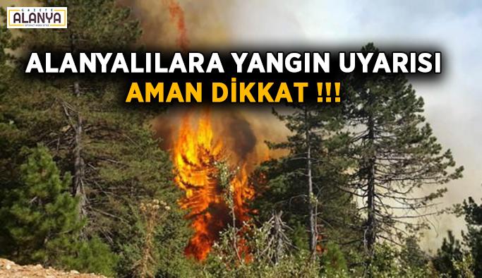 Alanyalılara yangın uyarısı geldi! Aman dikkat!