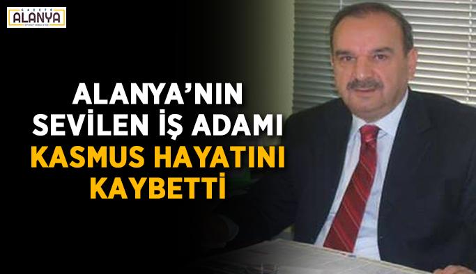 Alanya'nın sevilen iş adamı Kasmus hayatını kaybetti