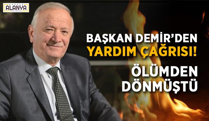 Başkan Demir'den yardım çağrısı! Ölümden dönmüştü…