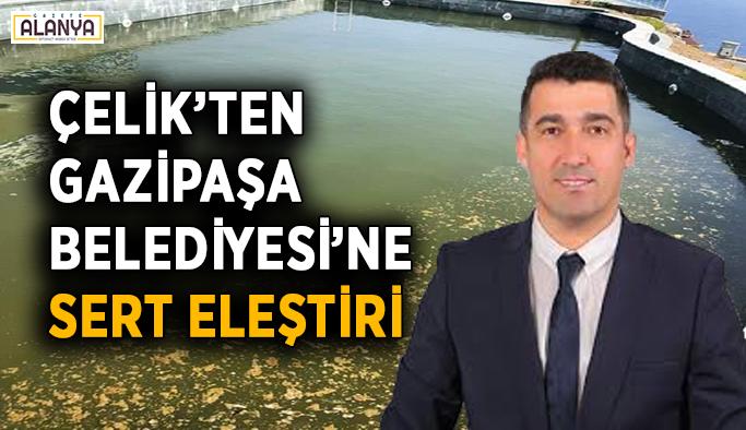 Çelik'ten Gazipaşa Belediyesi'ne sert eleştiri