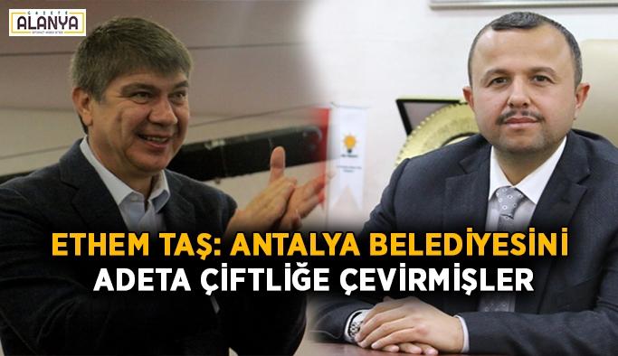 Ethem Taş: Antalya belediyesini adeta çiftliğe çevirmişler