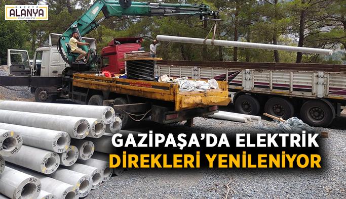 Gazipaşa'da elektrik direkleri yenileniyor