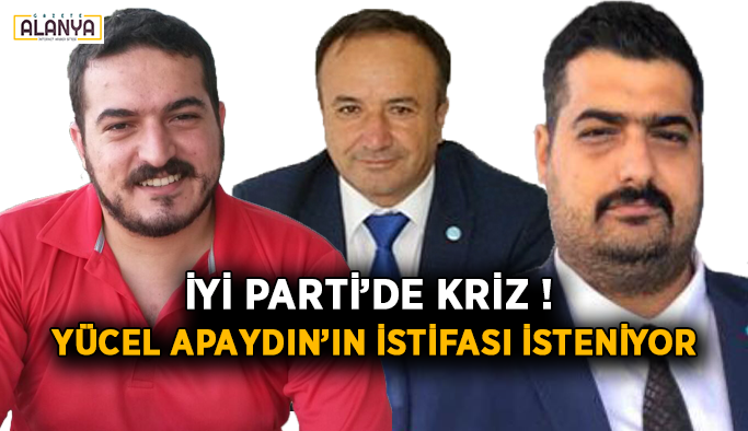İYİ Parti'de kriz! Yücel Apaydın'ın istifası isteniyor