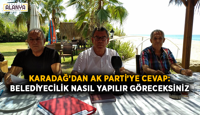 Karadağ'dan AK Parti'ye: Belediyecilik nasıl yapılır göreceksiniz