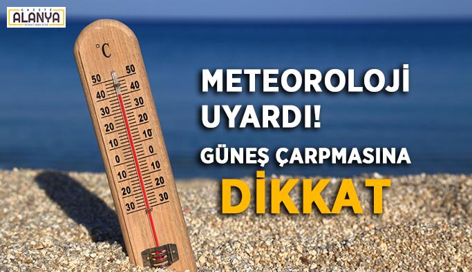 Meteoroloji uyardı! Güneş çarpmasına dikkat
