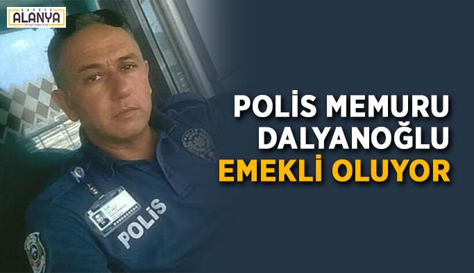 Polis memuru Dalyanoğlu emekli oluyor