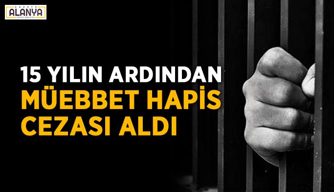 15 yılın ardından müebbet hapis cezası aldı