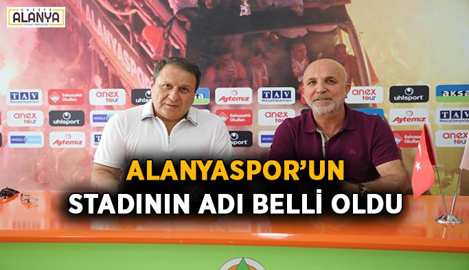 Alanyaspor'un stadının adı belli oldu