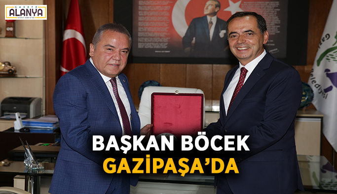 Başkan Böcek Gazipaşa'da