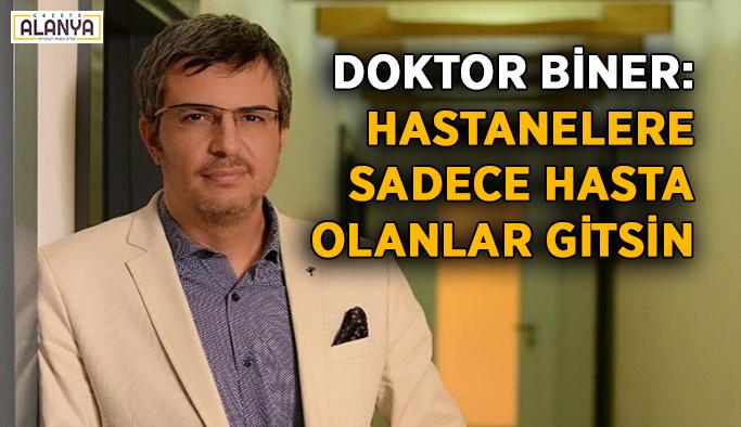 Doktor Biner: Hastanelere hasta olanlar gitsin