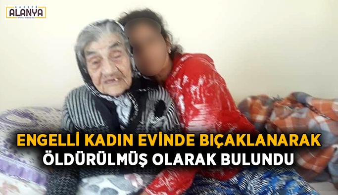 Engelli kadın evinde bıçaklanarak öldürülmüş olarak bulundu
