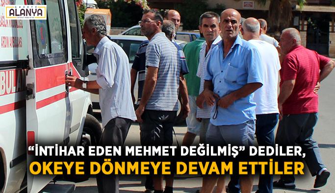 """""""Mehmet değilmiş"""" dediler, okeye dönmeye devam ettiler"""