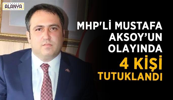 MHP'li Mustafa Aksoy'un olayında 4 tutuklama