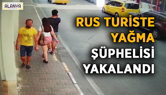 Rus turiste yağma şüphelisi yakalandı