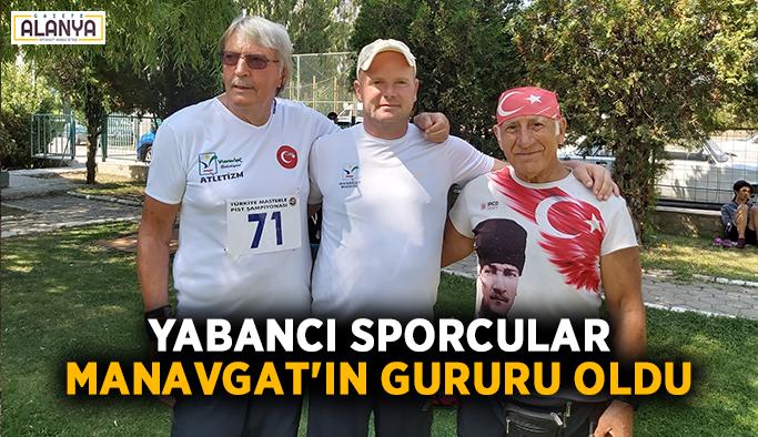 Yabancı sporcular Manavgat'ın gururu oldu