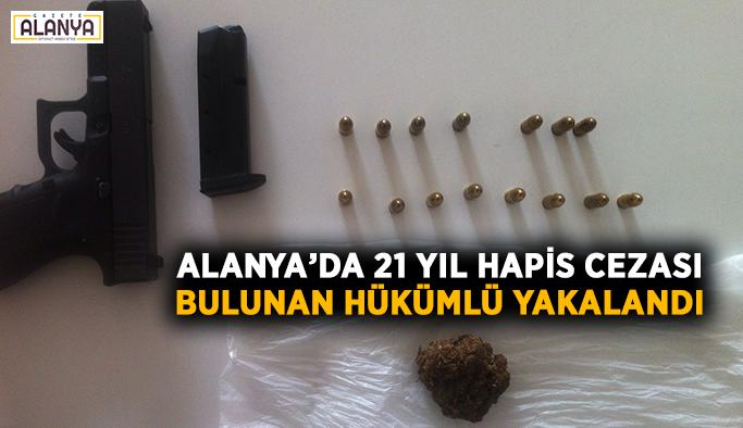 Alanya'da 21 yıl hapis cezası bulunan hükümlü yakalandı