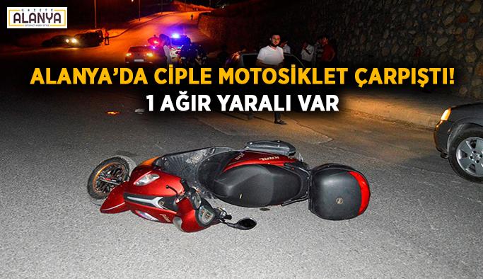 Alanya'da ciple motosiklet çarpıştı! 1 ağır yaralı var