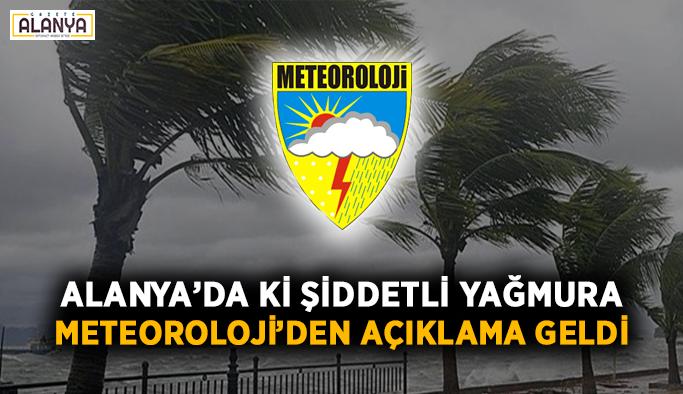 Alanya'da ki şiddetli yağmura Meteoroloji'den açıklama geldi
