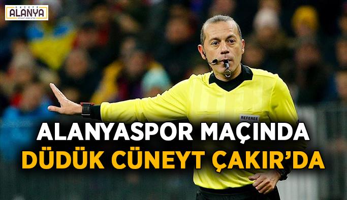 Alanyaspor maçında düdük Cüneyt Çakır'da