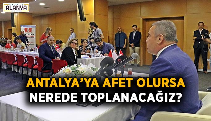 Antalya'ya afet olursa nerede toplanacağız?