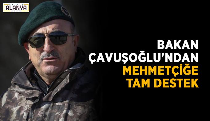 Bakan Çavuşoğlu'ndan Mehmetçiğe tam destek