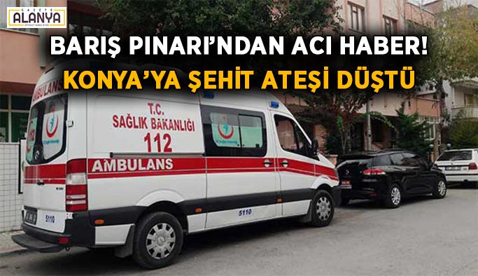 Barış Pınarı'ndan acı haber! Konya'ya şehit ateşi düştü