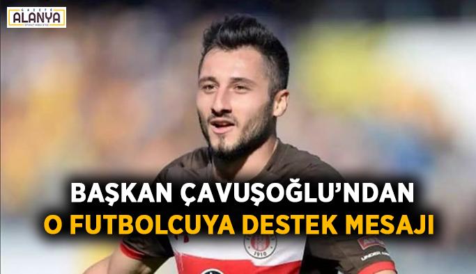 Çavuşoğlu'ndan o futbolcuya destek mesajı