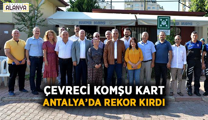 Çevreci Komşu Kart Antalya'da rekor kırdı