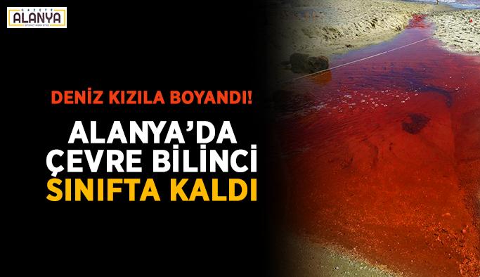Deniz kızıla boyandı! Alanya'da çevre bilinci sınıfta kaldı