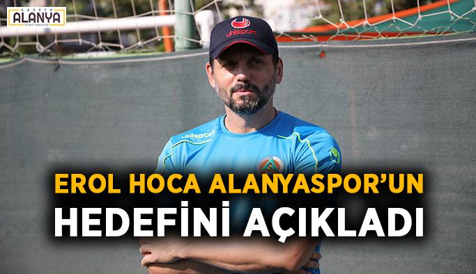 Erol Hoca Alanyaspor'un hedefini açıkladı
