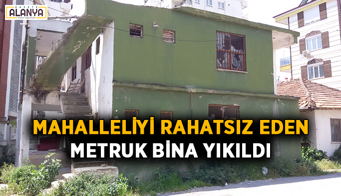 Mahalleliyi rahatsız eden metruk bina yıkıldı