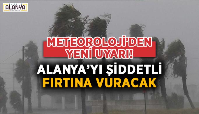 Meteoroloji'den yeni uyarı! Alanya'yı şiddetli fırtına vuracak