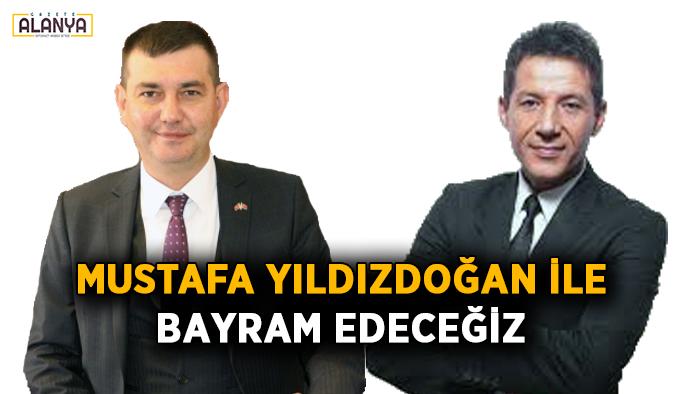 Mustafa Yıldızdoğan ile bayram edeceğiz