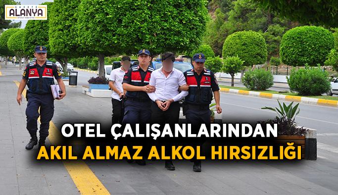Otel çalışanlarından akıl almaz alkol hırsızlığı