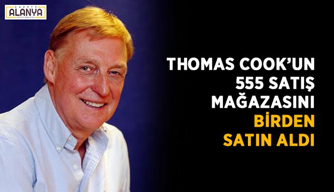 Thomas Cook'un 555 satış mağazasını birden satın aldı