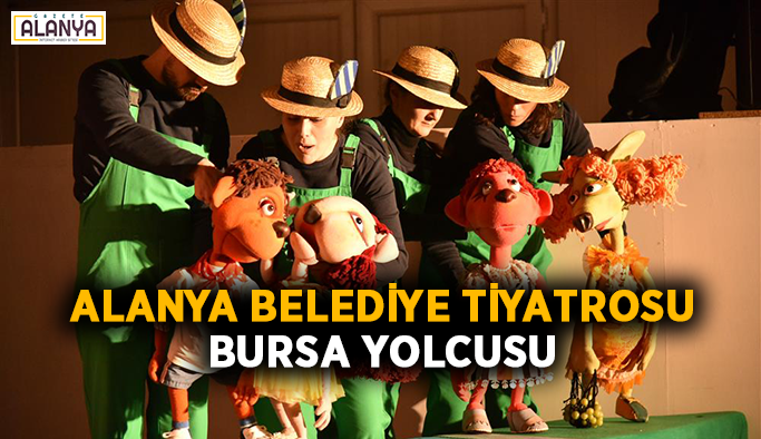 Alanya Belediye Tiyatrosu Bursa yolcusu