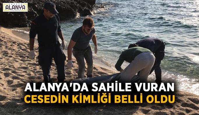 Alanya'da sahile vuran cesedin kimliği belli oldu