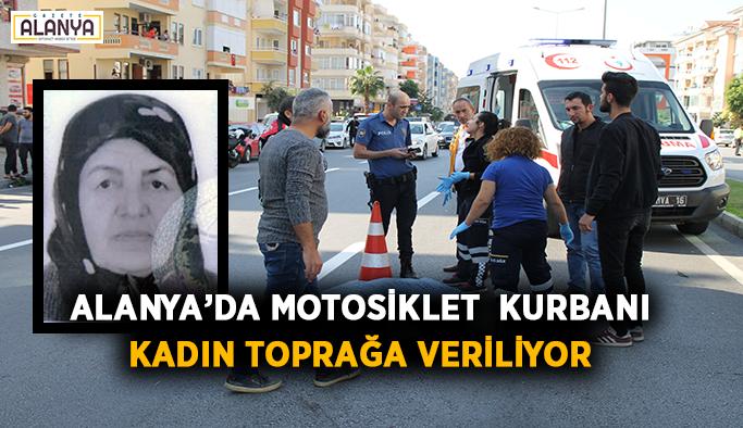 Alanya'da motosiklet kurbanı kadın toprağa veriliyor