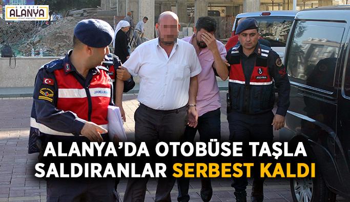 Alanya'da otobüse taşla saldıranlar serbest kaldı