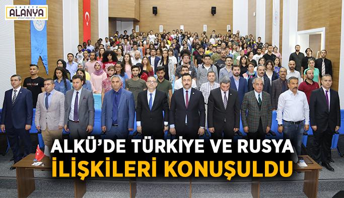 ALKÜ'de Türkiye ve Rusya ilişkileri konuşuldu